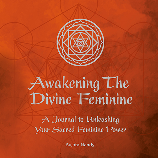 Awakening The Divine Feminine by Sujata Nandy